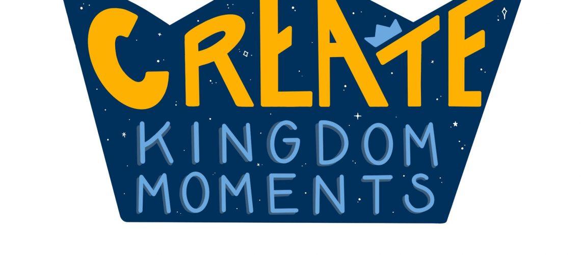 Create Kingdome Moments