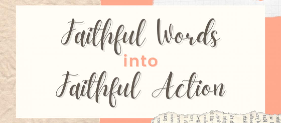 Faithful Words into Faithful Action